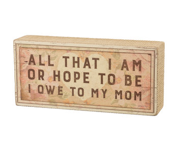 Primitives by Kathy All that I am or hope to be I owe to my mom box sign