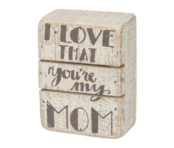 Primitives by Kathy I love that you're my mom box sign