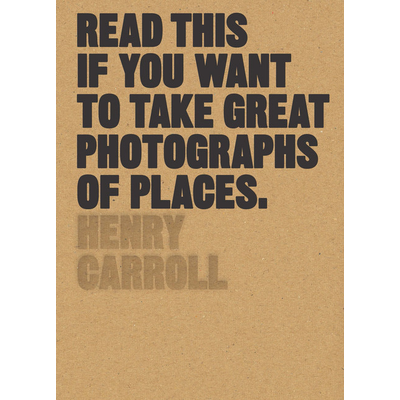 Laurence King Publishing Read This if You Want to Take Great Photographs of Places