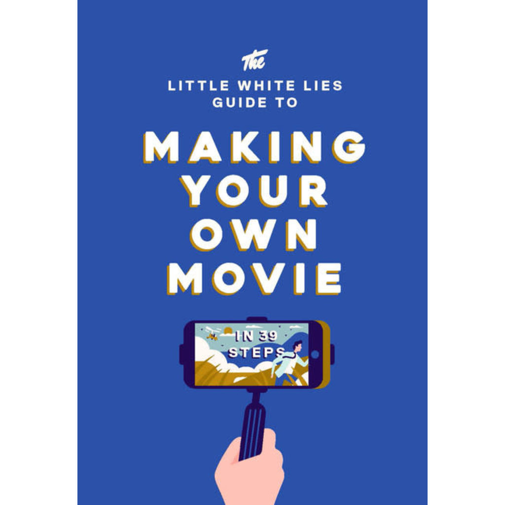 Laurence King The Little White Lies Guide to Making Your Own Movie