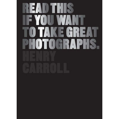 Laurence King Publishing Read This If You Want to Take Great Photographs
