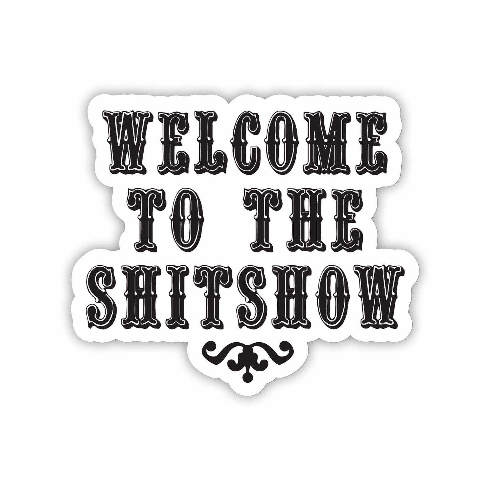 """Twisted Wares """"Welcome To The Shitshow"""" Sticker"""