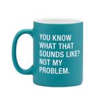 About Face Designs, Inc Mug: Not My Problem
