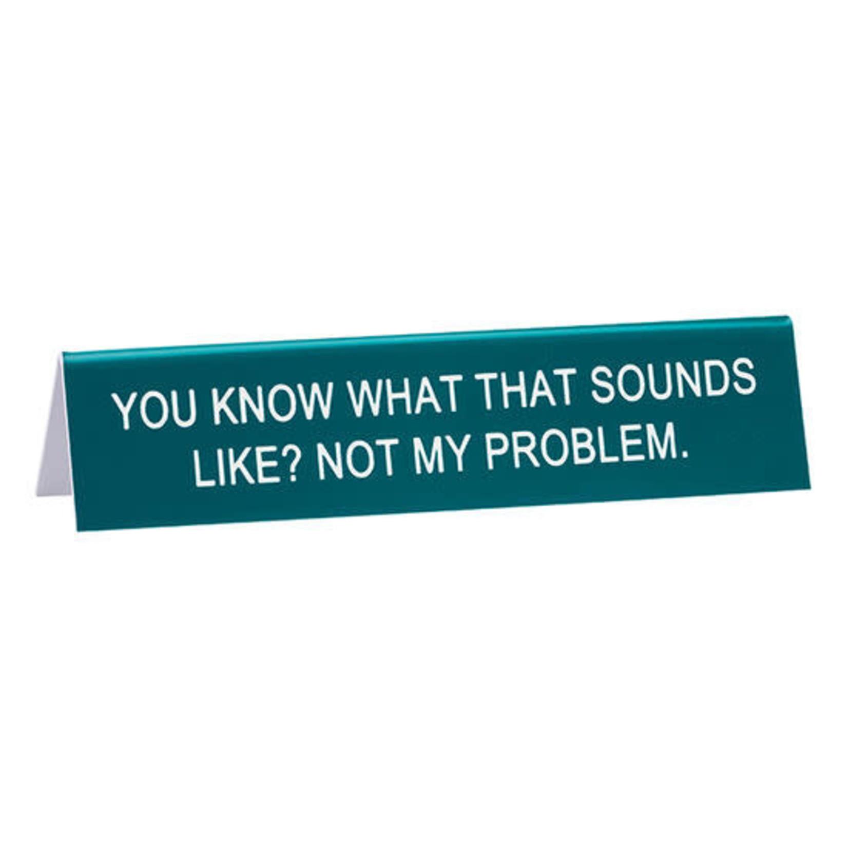 About Face Designs, Inc Snarky: Not My Problem Desk Sign