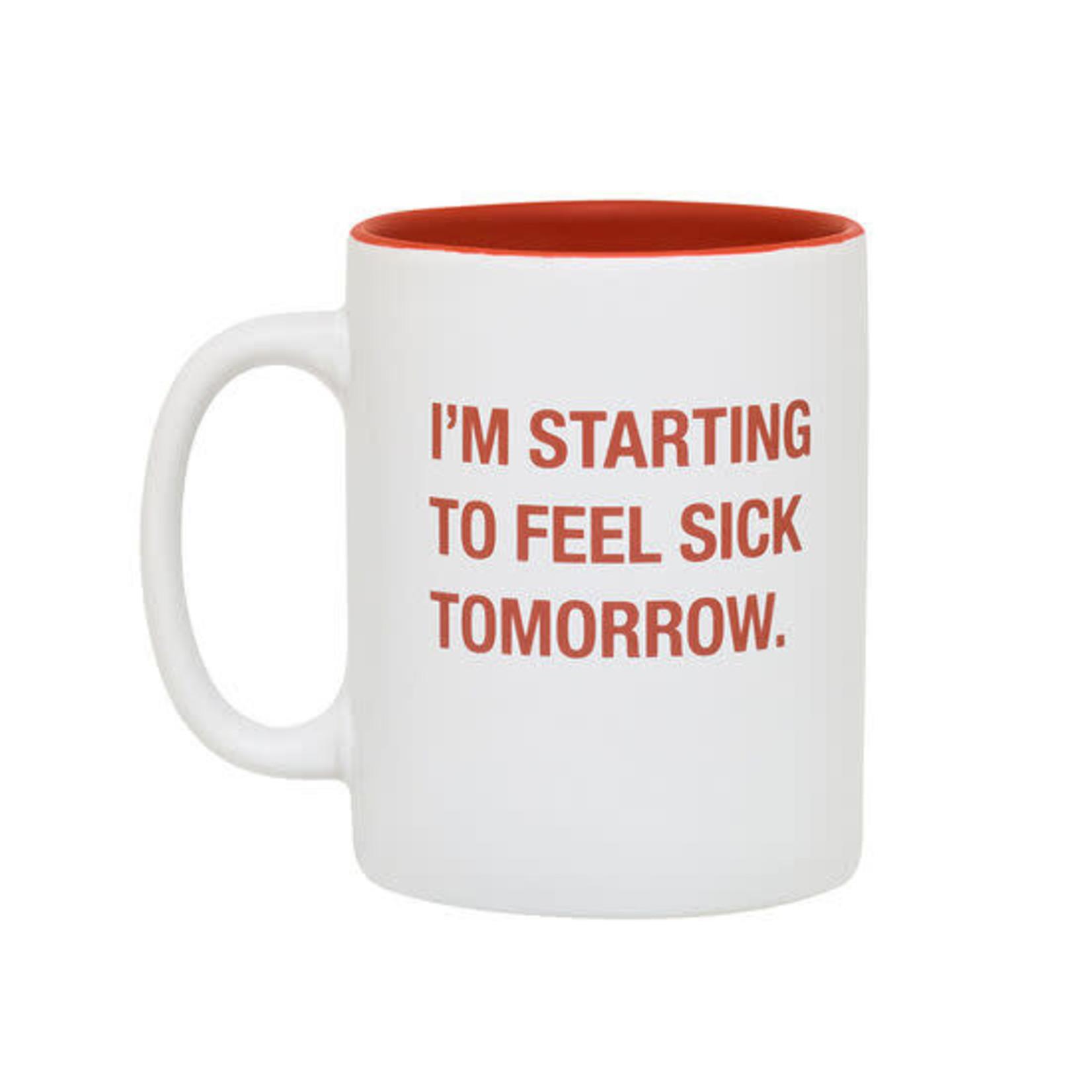 About Face Designs, Inc Mug: Feel Sick Tomorrow