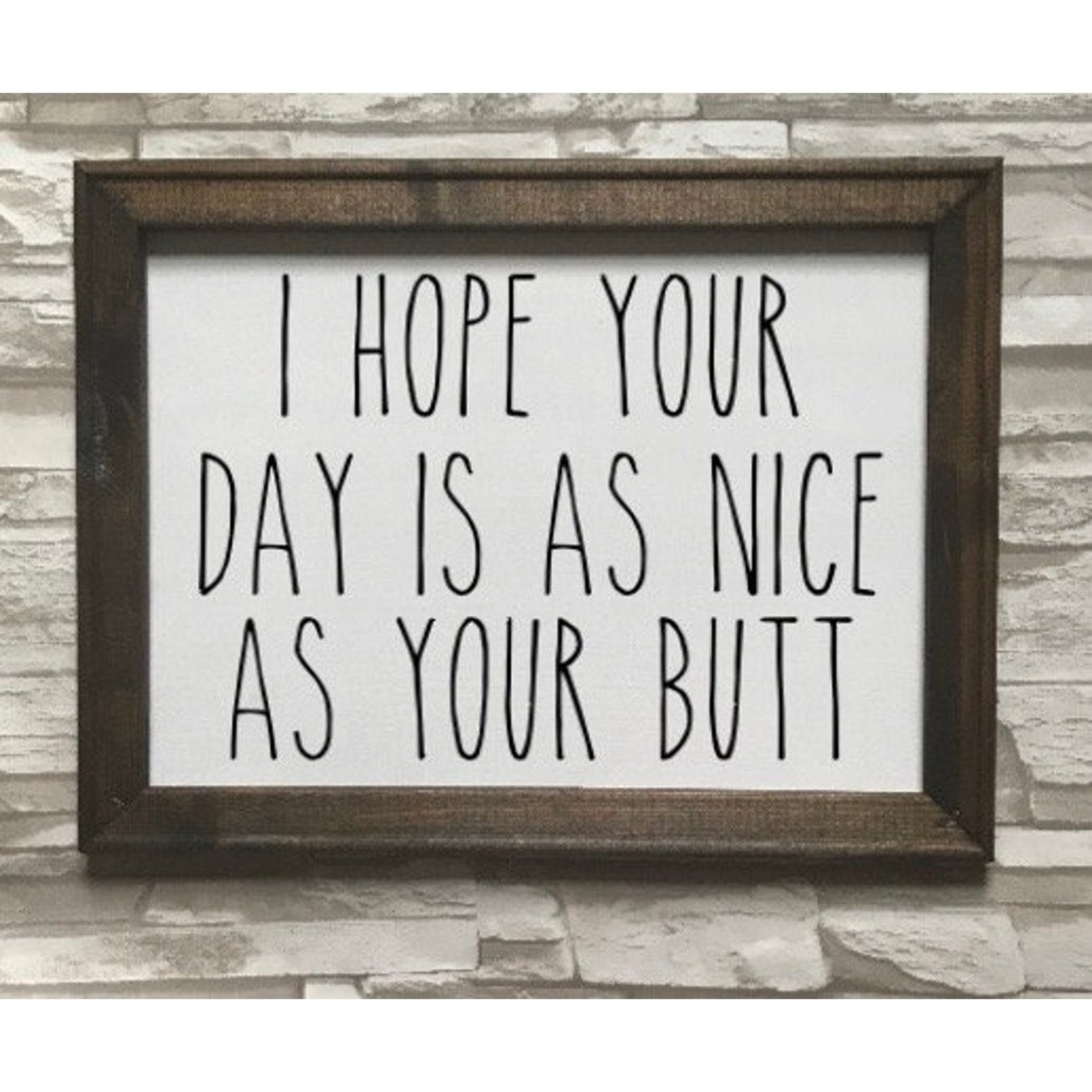 Works of Panglossian Sign: I Hope Your Day Is As Nice As Your Butt