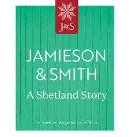 Jamieson & Smith : A Shetland Story - Knitting Magazine with Patterns