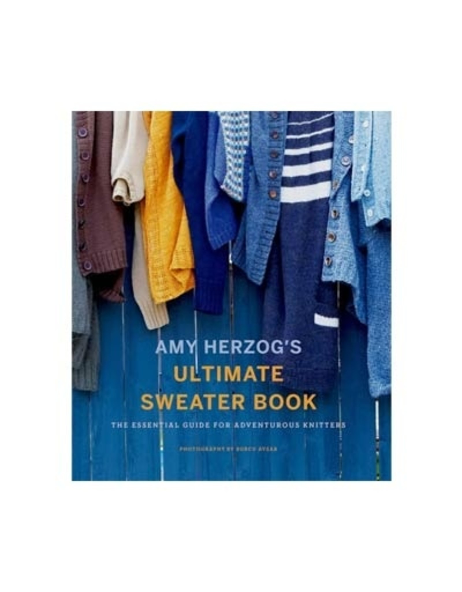 Ultimate Sweater - Amy Herzog - Guide to Knitting Sweaters