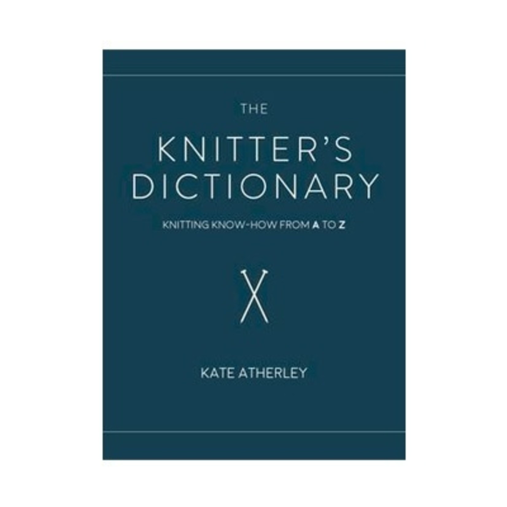 Kate Atherley The Knitter's Dictionary - Kate Atherley