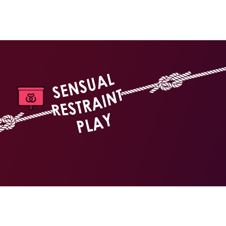 SENSUAL RESTRAINT PLAY: ROPE BONDAGE INTENSIVE (3 HRS)