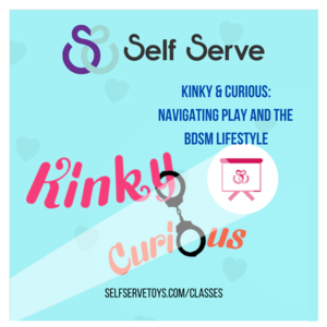 11.9.2021 - KINKY & CURIOUS: NAVIGATING PLAY & THE BDsM LIFESTYLE