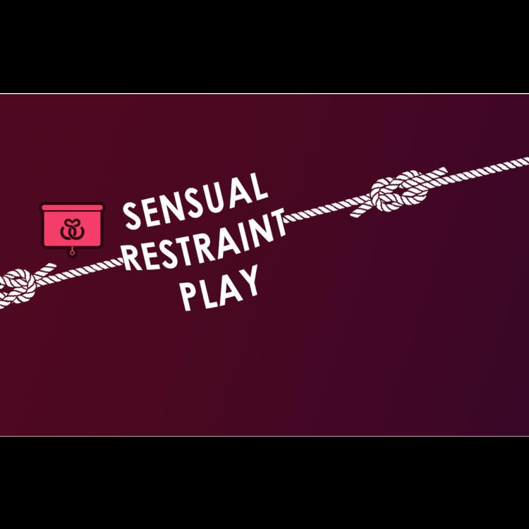 SENSUAL RESTRAINT PLAY: ROPE BONDAGE AND MORE