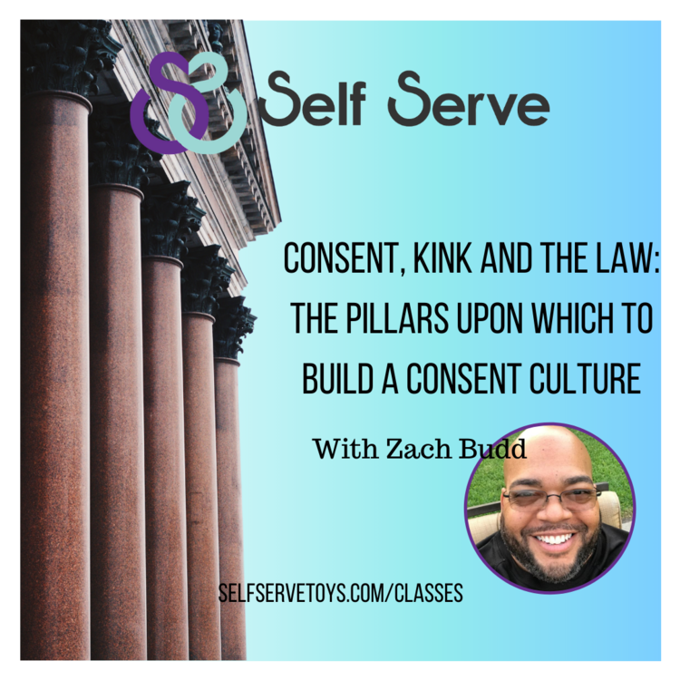CONSENT, KINK & THE LAW: THE PILLARS UPON WHICH TO BUILD A CONSENT CULTURE W/ ZACH BUDD