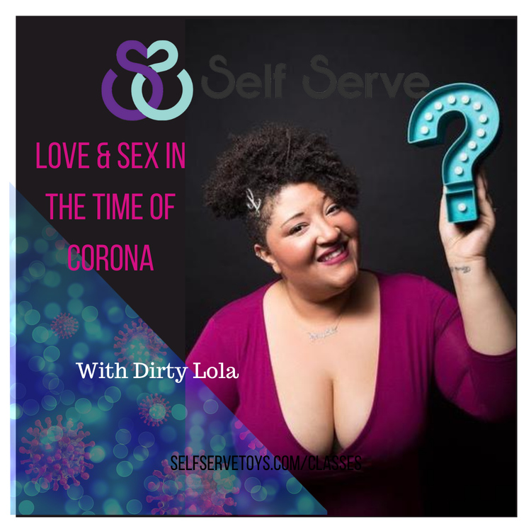 LOVE & SEX IN THE TIME OF CORONA WITH DIRTY LOLA