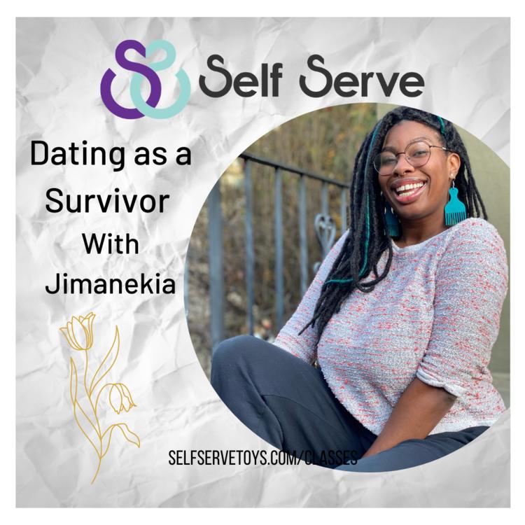 DATING AS A SURVIVOR W/ JIMANEKIA