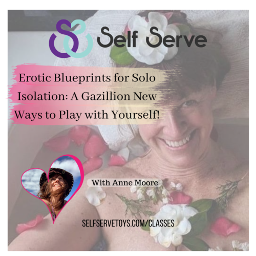 EROTIC BLUEPRINTS FOR SOLO ISOLATION: A GAZILLION NEW WAYS TO PLAY WITH YOURSELF!