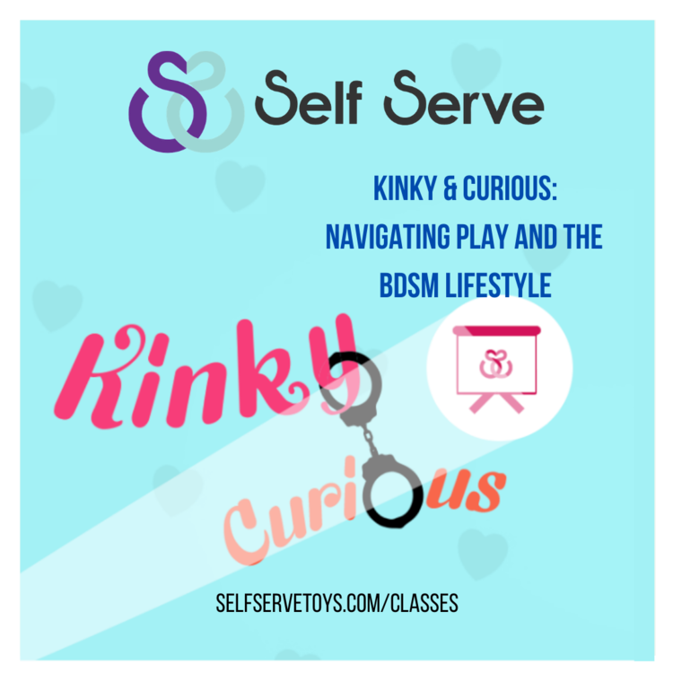 KINKY & CURIOUS: NAVIGATING PLAY & THE BDsM LIFESTYLE