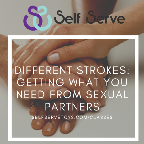 6.25.2021 - DIFFERENT STROKE: GETTING WHAT YOU NEED FROM SEXUAL PARTNERS