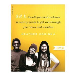 S.E.X. the all-you-need-to-know sexuality guide to get your through your teens and twenties