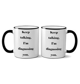"""""""Keep Talking. I'm Diagnosing You"""" Mug"""
