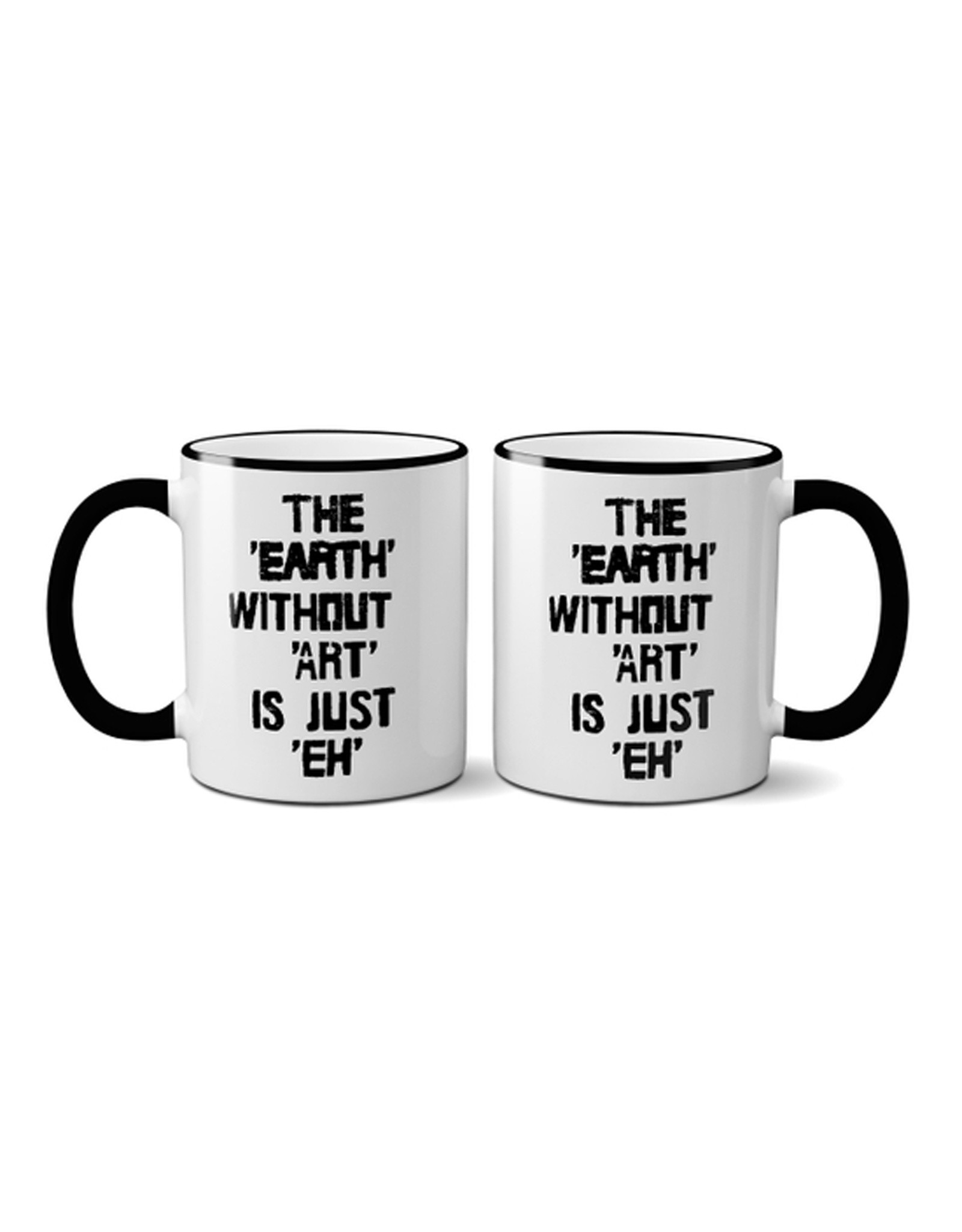 """""""The Earth Without Art is Just Eh"""" Mug."""