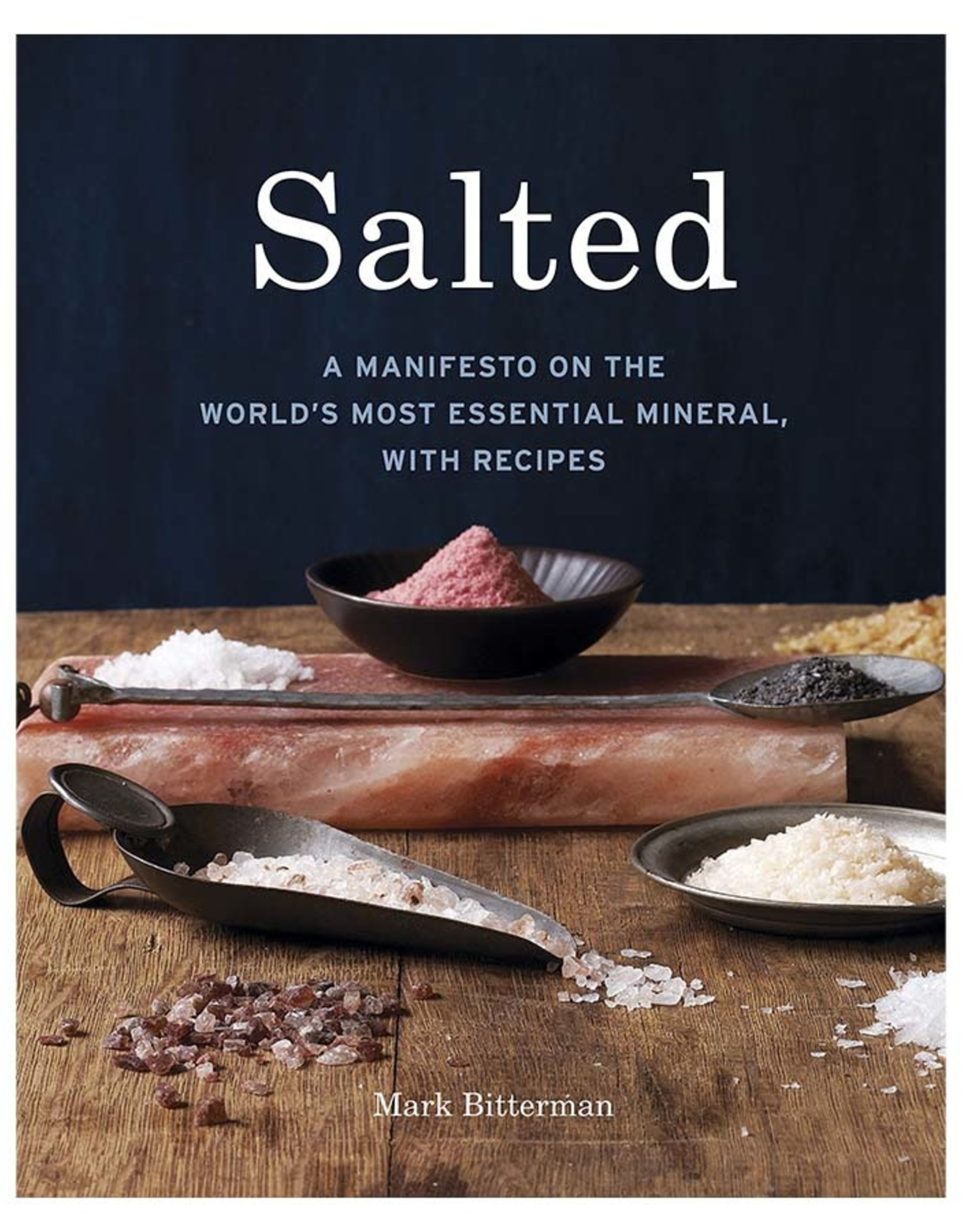 Salted: A Manifesto on the Worlds Most Essential Mineral
