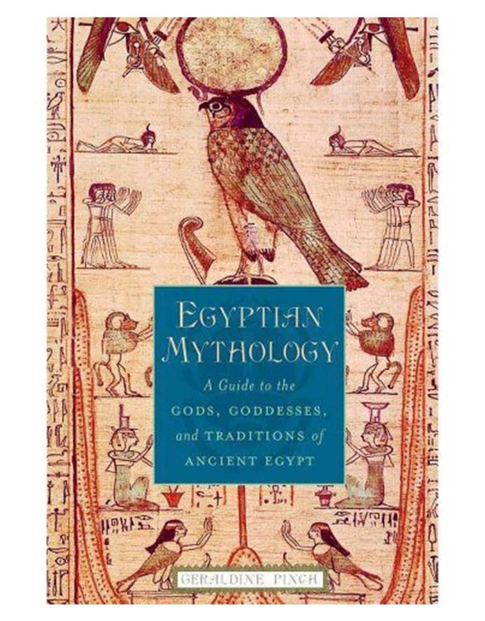 Egyptian Mythology: A Guide to Gods, Goddesses and Traditions of Ancient Egypt