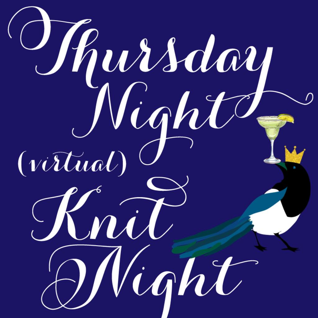 Magpie Knits MAGPIE KNITS Thursday Night Knit Night Virtual