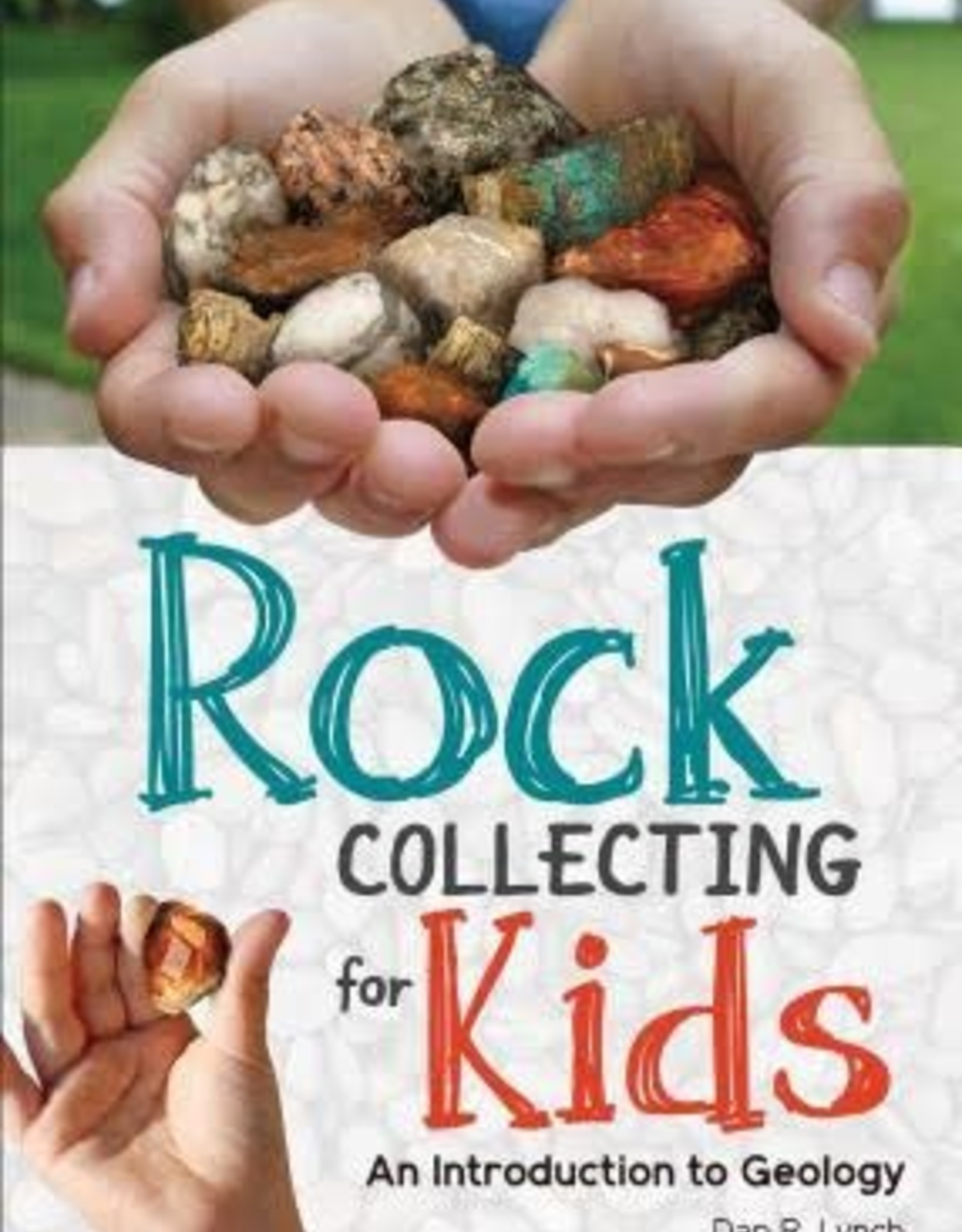 Rock Collecting for Kids: An Introduction to Geology