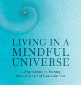 Eben Alexander Living in a Mindful Universe by Eben Alexander