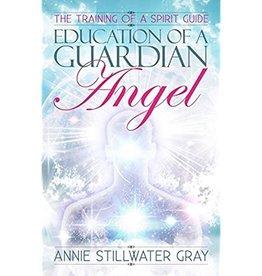 Annie Stillwater Gray Education of a Guardian Angel by Annie Stillwater Gray