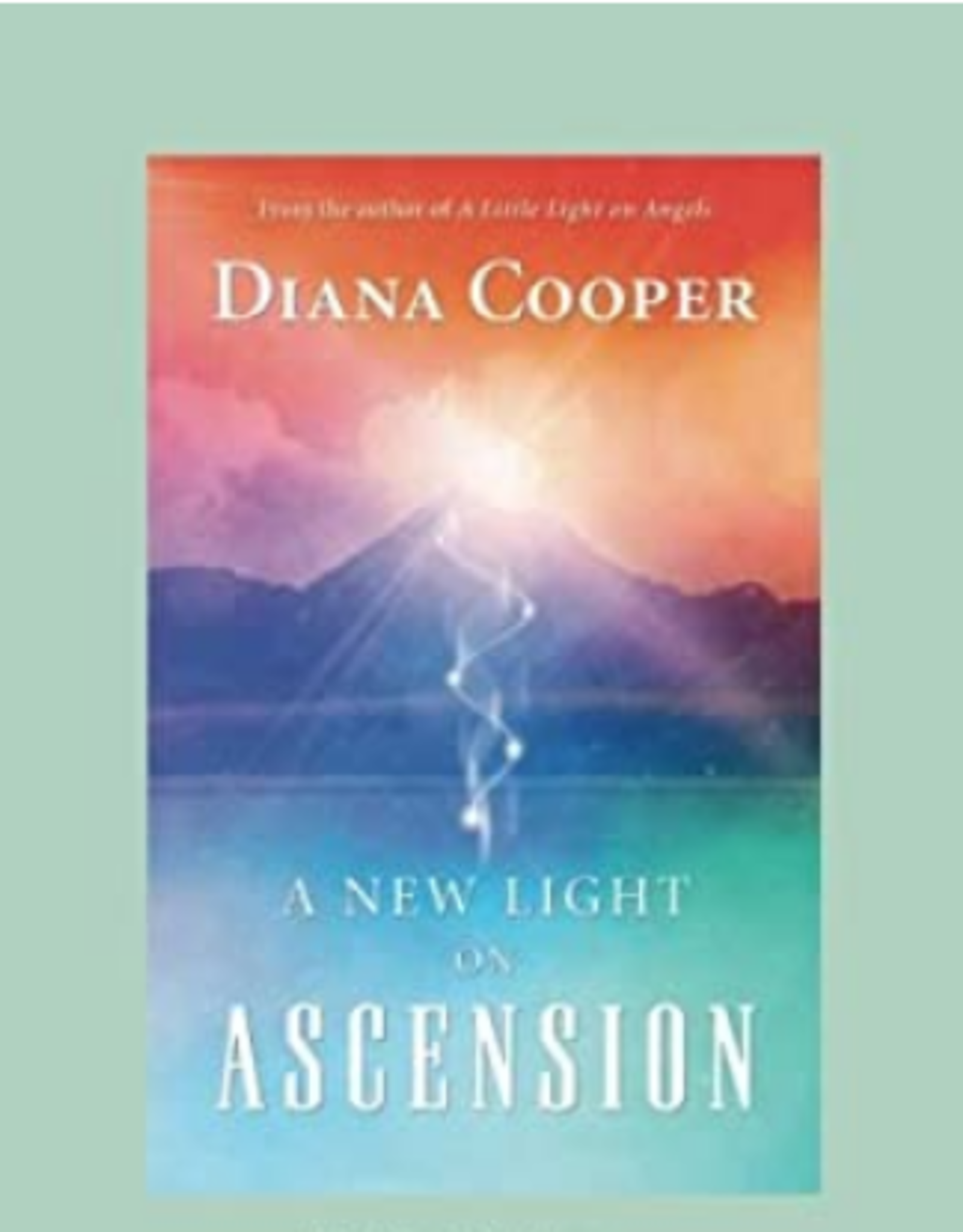 Diana Cooper A New Light on Ascension by Diana Cooper