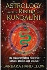 Barbara Hand Clow Astrology and the Rising of Kundalini by Barbara Hand Clow