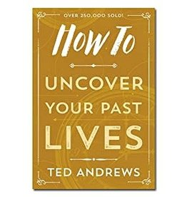 Ted Andrews How To Uncover Your Past Lives by Ted Andrews