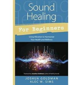 Joshua Goldman Sound Healing for Beginners by Joshua Goldman & Alec W. Sims