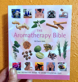 Gill Farrer-Halls Aromatherapy Bible by Gill Farrer-Halls