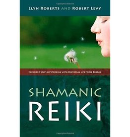 Llyn Roberts Shamanic Reiki by Llyn Roberts & Robert Levy