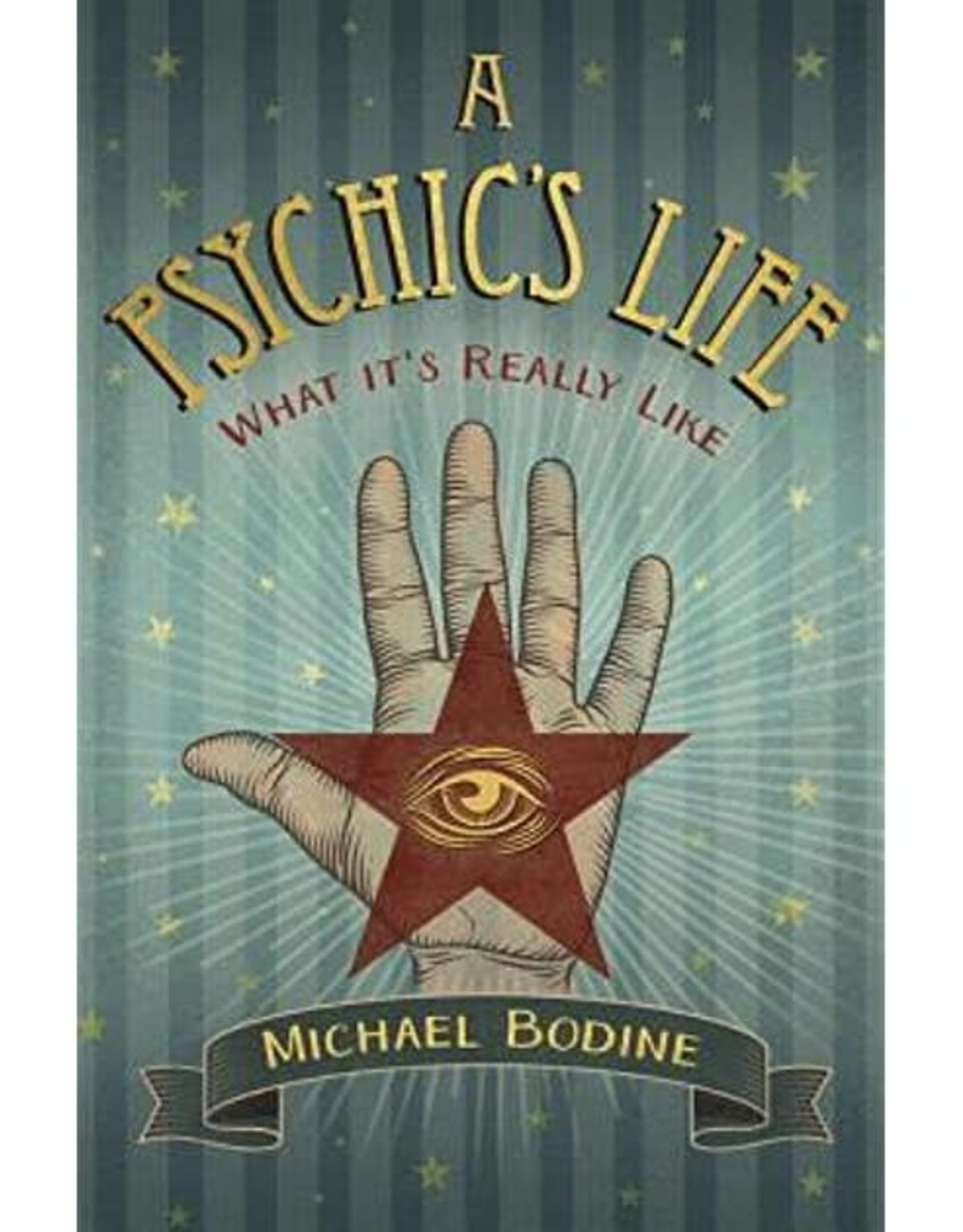 Michael Bodine A Psychic's Life by Michael Bodine