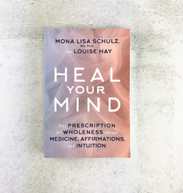 Mona Lisa Schulz Heal Your Mind by Mona Lisa Schulz