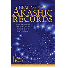 Linda Howe Healing Through the Akashic Records by Linda Howe