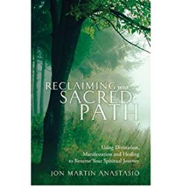 Jon Martin Anastasio Reclaiming your Sacred Path by Jon Martin Anastasio