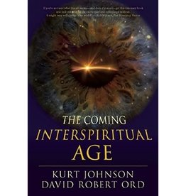 Kurt Johnson The Coming Interspiritual Age by Kurt Johnson & David Robert Ord