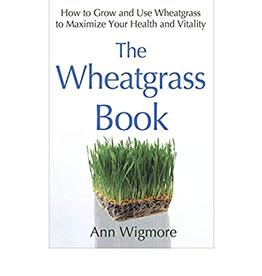 Ann Wigmore The Wheatgrass Book by Ann Wigmore