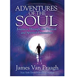 James Van Praagh Adventures of the Soul by James Van Praagh