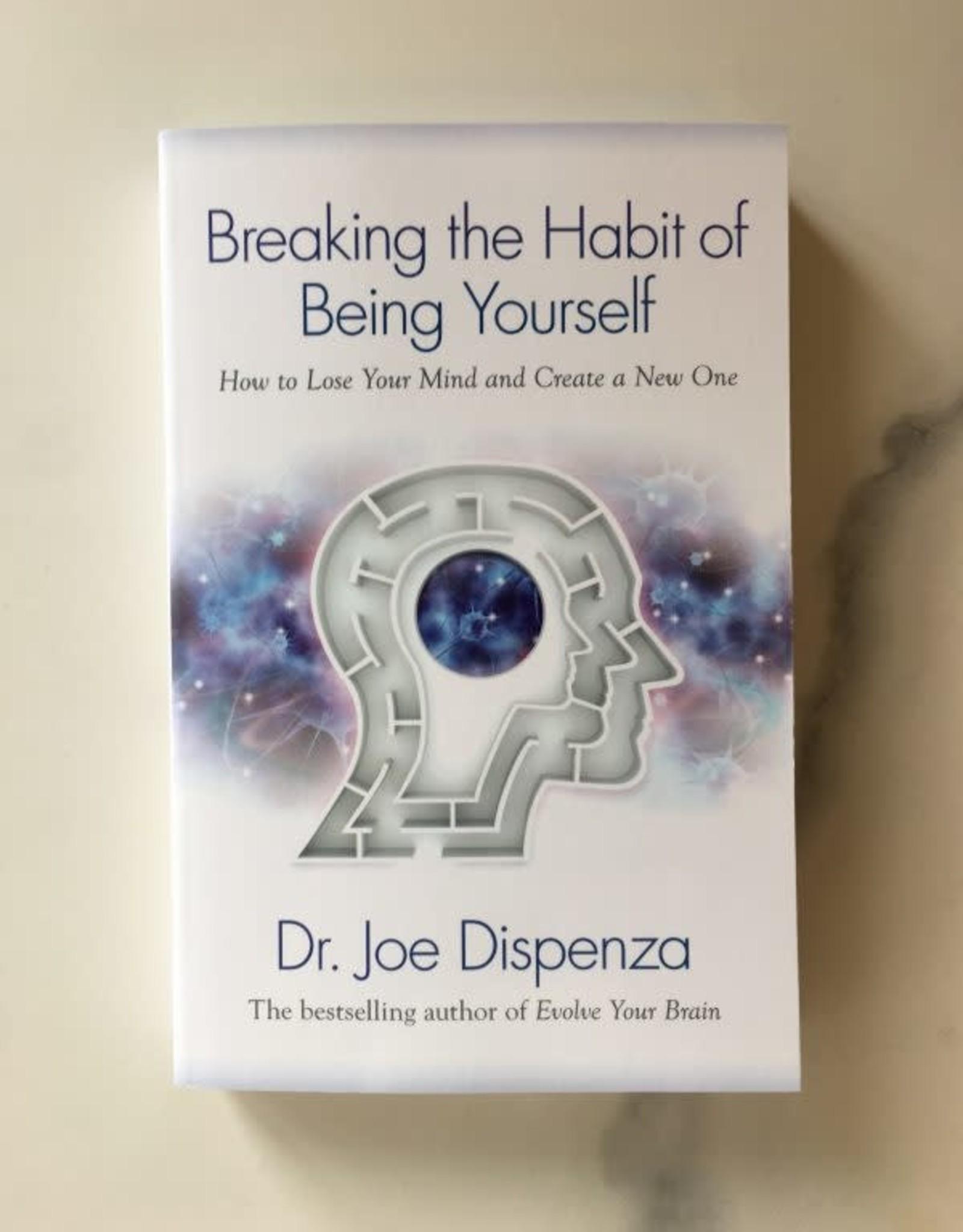 Dr. Joe Dispenza Breaking the Habit of Being Yourself by Dr. Joe Dispenza