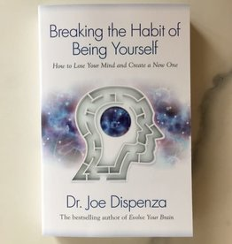 Dr. Joe Dispenza Breaking the Habit of Being Yourself by Dr. Joe Dispenza