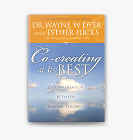 Dr. Wayne W. Dyer Co-creating at It's Best by Dr. Wayne W. Dryer & Esther Hicks