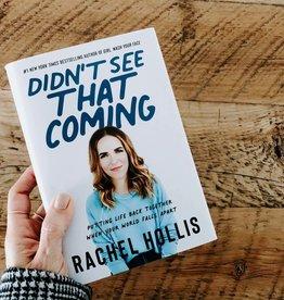 Rachel Hollis Didn't See That Coming by Rachel Hollis