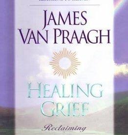 James Van Praagh Healing Grief by James Van Praagh