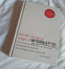 Sarah Knight Life-Changing Magic of Not Giving a F*ck by Sarah Knight